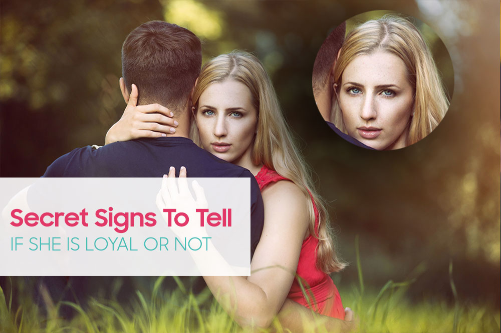 How To Know If Your Girlfriend Is Loyal