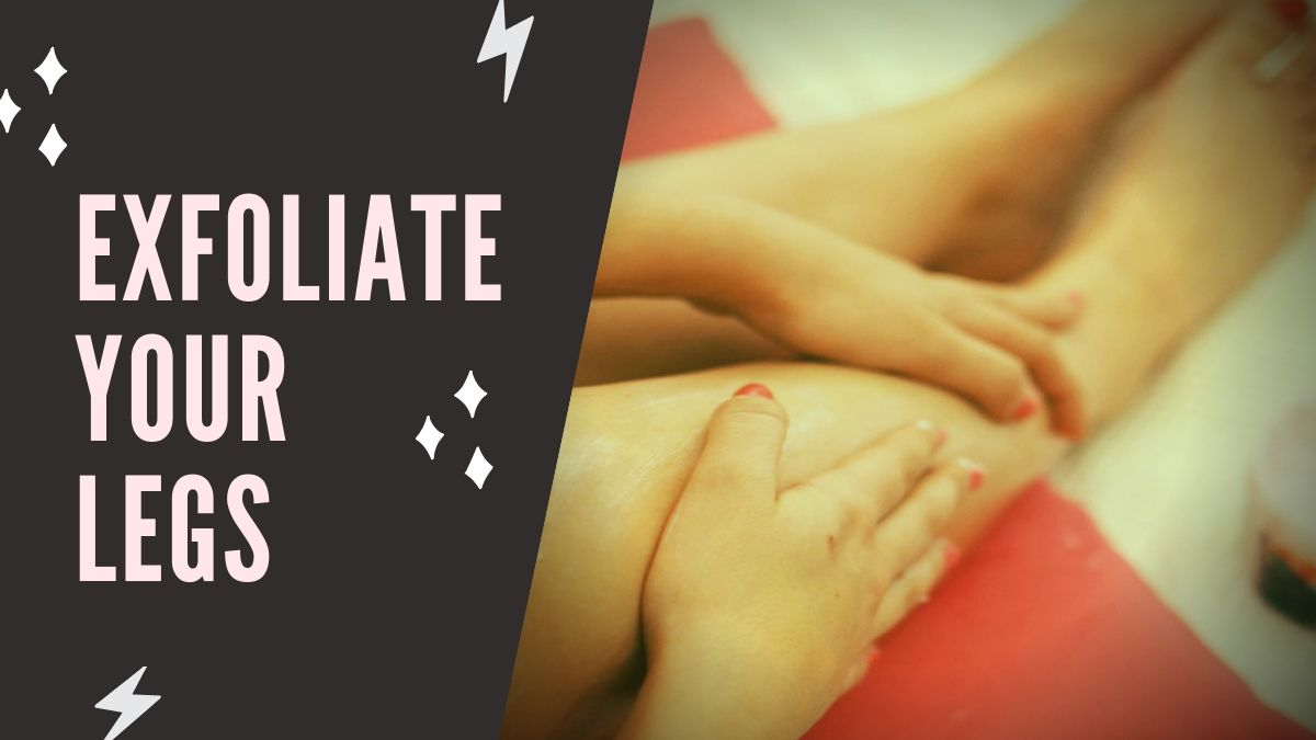 How To Exfoliate Your Legs Amazing Tips By Dermatologist Loudfact