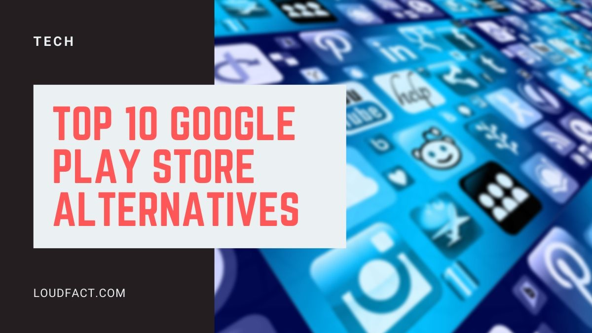 Top 10 Google Play Store Alternatives for 2021   LoudFact
