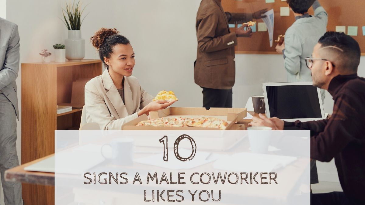 10 Signs A Male Coworker Likes (Or Has A Crush) On You